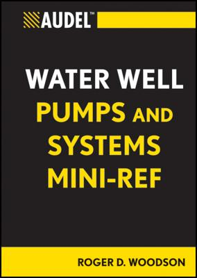 Audel Water Well Pumps and Systems Mini-Ref By Woodson, Roger D.